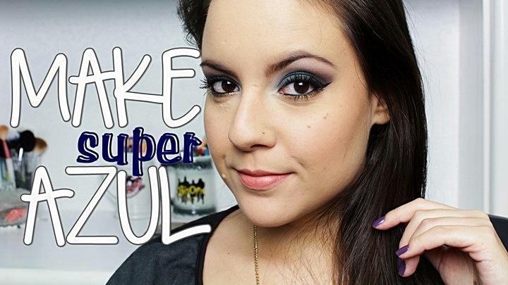 Tutorial de Maquiagem: Super Azul!